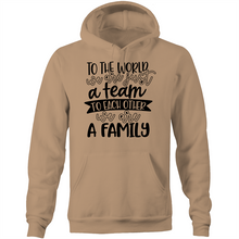 Load image into Gallery viewer, To the world we are just a team to each other we are a family - Pocket Hoodie