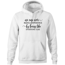 Load image into Gallery viewer, No one ever made a difference by being like everyone else - Pocket Hoodie Sweatshirt