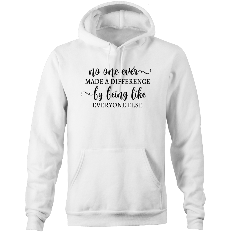 No one ever made a difference by being like everyone else - Pocket Hoodie Sweatshirt