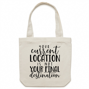 Your current location is not your final destination - Canvas Tote Bag