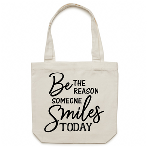 Be the reason someone smiles today - Canvas Tote Bag