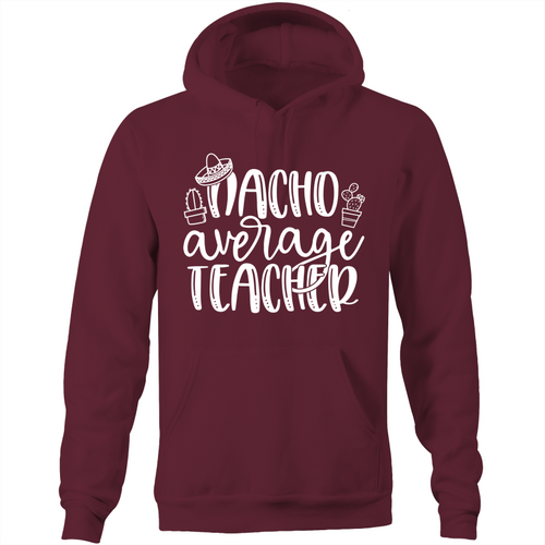 Nacho Average Teacher - Pocket Hoodie Sweatshirt