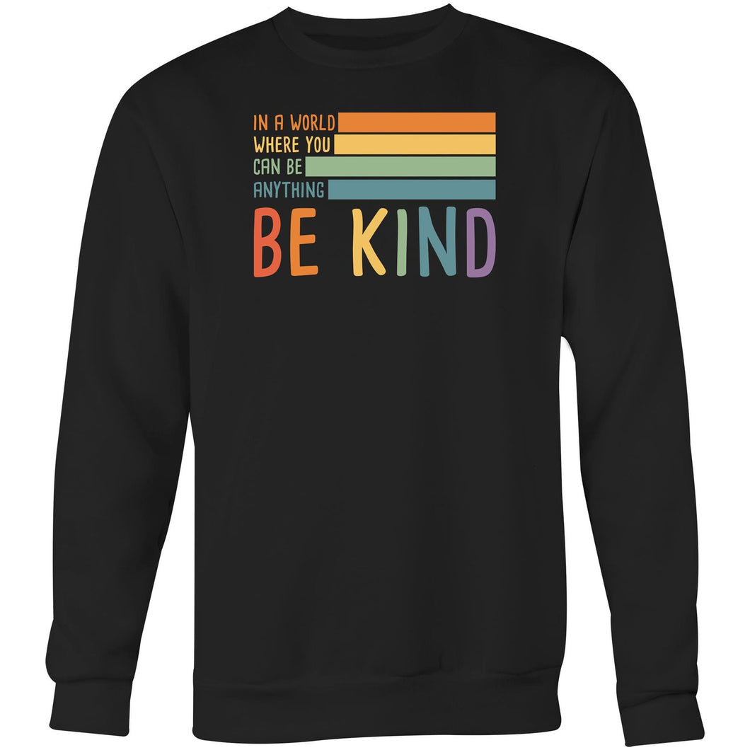 In a world where you can be anything be kind - Crew Sweatshirt
