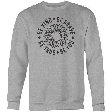 Be Kind Be Brave Be True Be You - Crew Sweatshirt