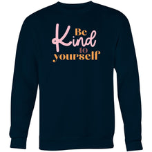 Load image into Gallery viewer, Be kind to yourself - Crew Sweatshirt