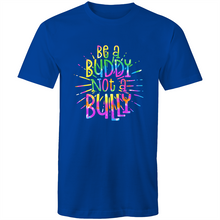 Load image into Gallery viewer, Be a buddy not a bully (rainbow print)