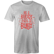Load image into Gallery viewer, Be a buddy not a bully (red print)