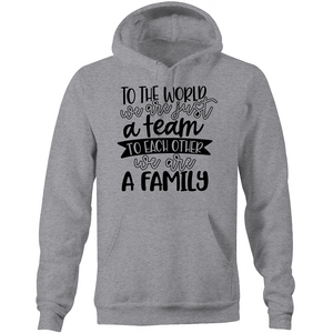 To the world we are just a team to each other we are a family - Pocket Hoodie
