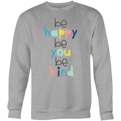 Be happy Be you Be kind - Crew Sweatshirt