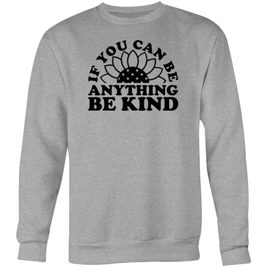 If you can be anything be kind - Crew Sweatshirt