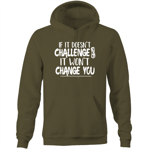 If it doesn't challenge you, it won't change you  - Pocket Hoodie Sweatshirt