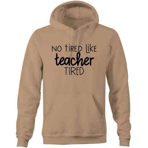No tired like teacher tired - Pocket Hoodie Sweatshirt