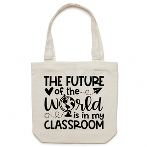 The future of the world is in my classroom - Canvas Tote Bag