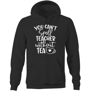 You can't spell teacher without TEA  - Pocket Hoodie Sweatshirt