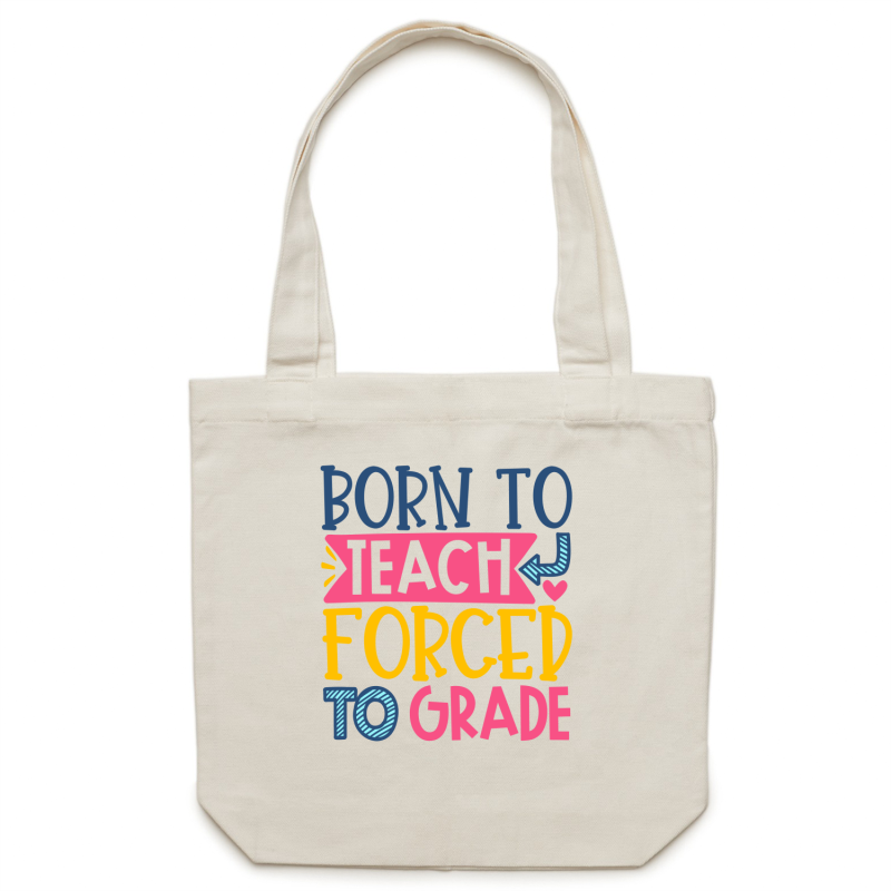 Born to teach, forced to grade - Canvas Tote Bag