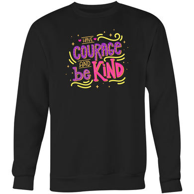Have courage and be kind - Crew Sweatshirt