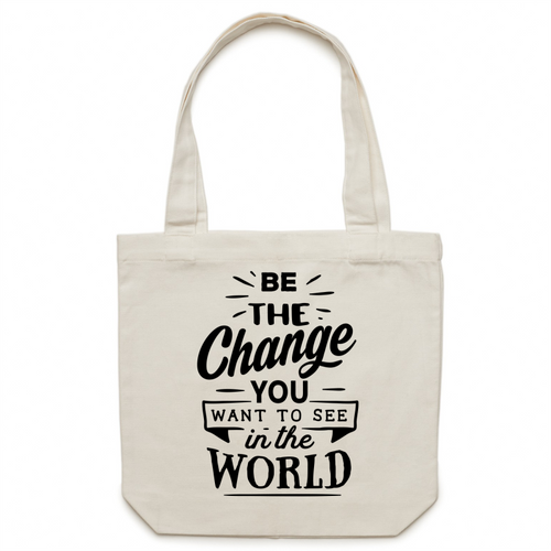 Be the change you want to see in the world - Canvas Tote Bag