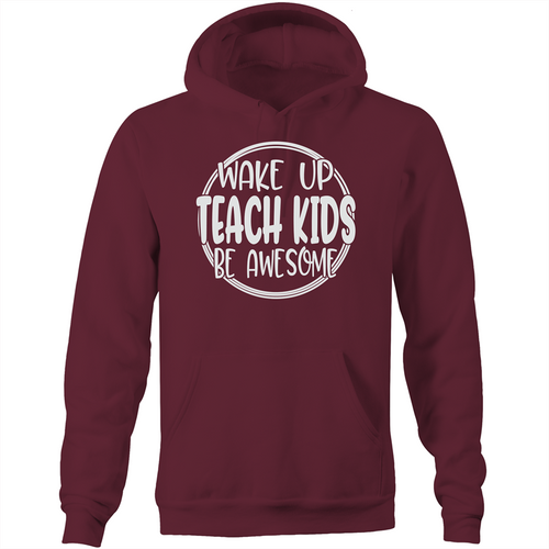 Wake up teach kids be awesome - Pocket Hoodie