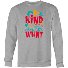 Load image into Gallery viewer, Be kind no matter what - Crew Sweatshirt