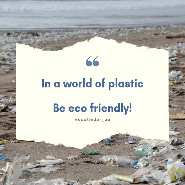 In a world of plastic - be eco friendly