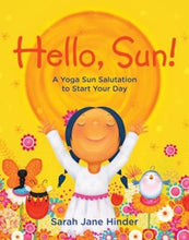 Load image into Gallery viewer, Hello, Sun! A Yoga Sun Salutation to Start Your Day
