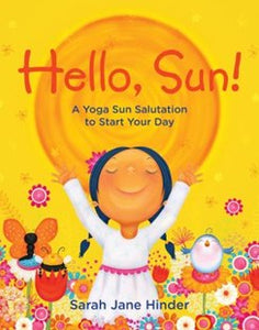 Hello, Sun! A Yoga Sun Salutation to Start Your Day