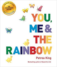 Load image into Gallery viewer, You, Me and the Rainbow by Petrea King