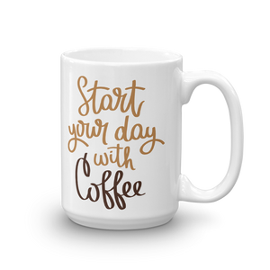 Start Your Day With Coffee Mug