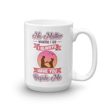 Load image into Gallery viewer, I Always Have You Beside Me Mug