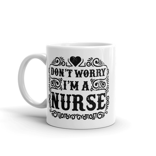 Don't Worry I'm A Nurse Mug