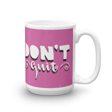Load image into Gallery viewer, Don't Quit Mug