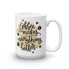 Load image into Gallery viewer, Coffee Makes Everything Better Mug
