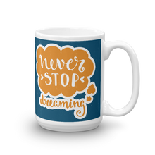 Load image into Gallery viewer, Never Stop Dreaming Mug