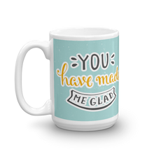 Load image into Gallery viewer, You Have Made Me Glad Mug