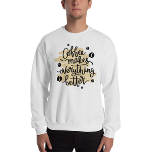 Coffee Makes Everything Better Men's Sweatshirt