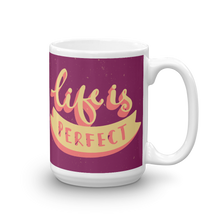 Load image into Gallery viewer, Life Is Perfect Mug