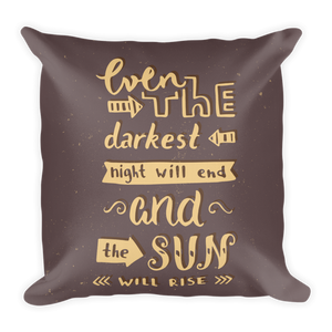 Even The Darkest Night Will End And The Sun Will Rise Premium Pillow