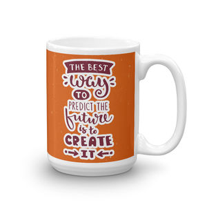 The Best Way To Predict The Future Is To Create It Mug