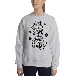 Great Ideas Start With Great Coffee Women's Sweatshirt