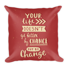 Load image into Gallery viewer, Your Life Doesn't Get Better By Chance But By Change Premium Pillow