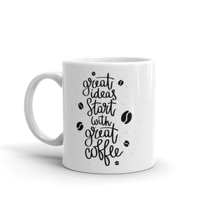 Great Ideas Start With Great Coffee Mug