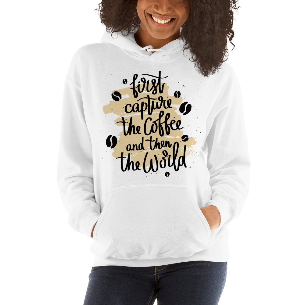First Capture The Coffee And Then The World Women's Hoodies
