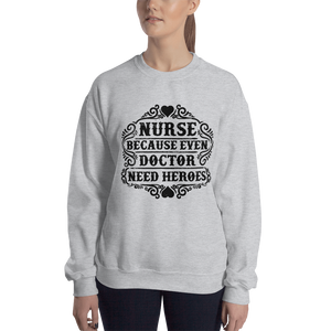 Even Doctor Need Heroes Women's Sweatshirt