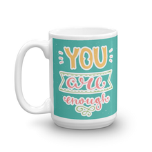 Load image into Gallery viewer, You Are Enough Mug