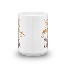 Load image into Gallery viewer, Start Your Day With Coffee Mug