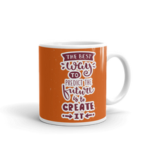 Load image into Gallery viewer, The Best Way To Predict The Future Is To Create It Mug