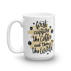 First Capture The Coffee And Then The World Mug