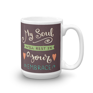 My Soul Will Rest In Your Embrace Mug