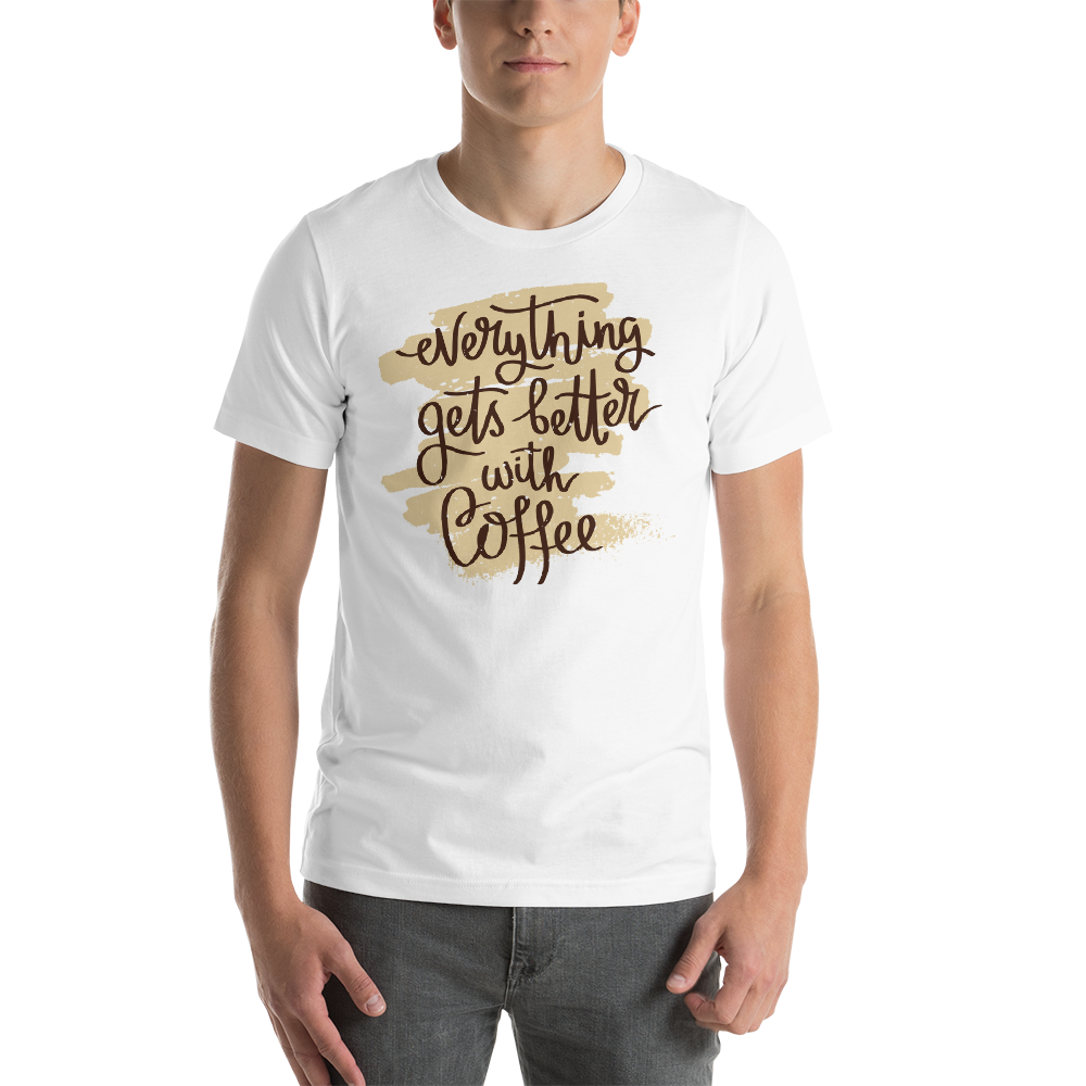 Everything Gets Better With Coffee Men's Tee's