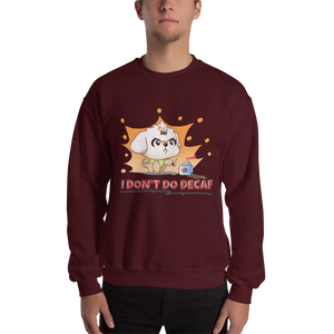 I Don't Do Decaf Men's Sweatshirt
